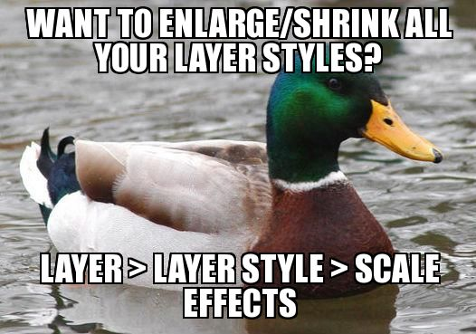 Want to Enlarge/Shrink all your layer styles? Layer > Layer Style > Scale Effects.