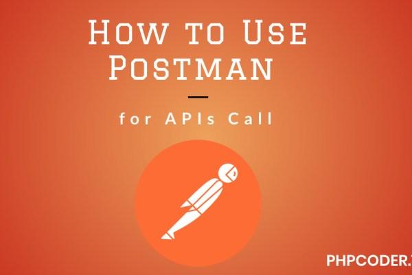 How to Use Postman for API Call