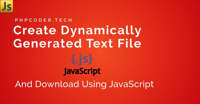 Create Dynamically Generated Text File and Download Using JavaScript