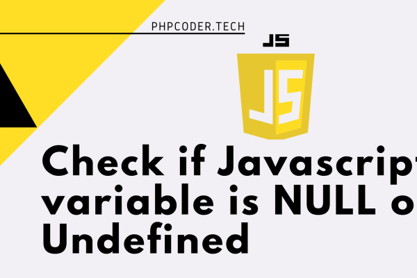 Check if JavaScript variable is NULL or Undefined