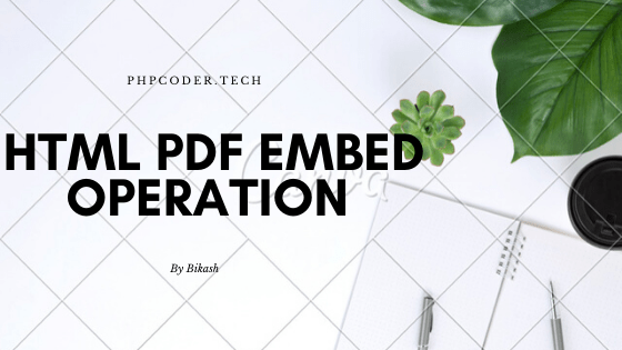 How to Embed PDF in Website Using HTML - PHPCODER.TECH