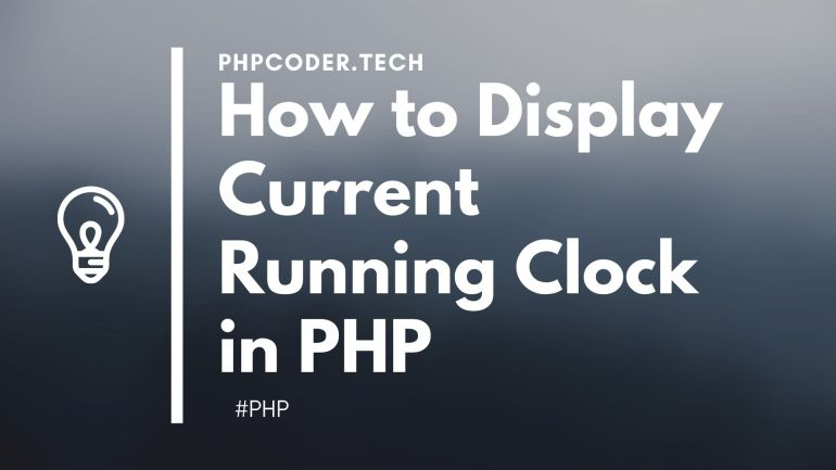 How to Display Current Running Clock in PHP