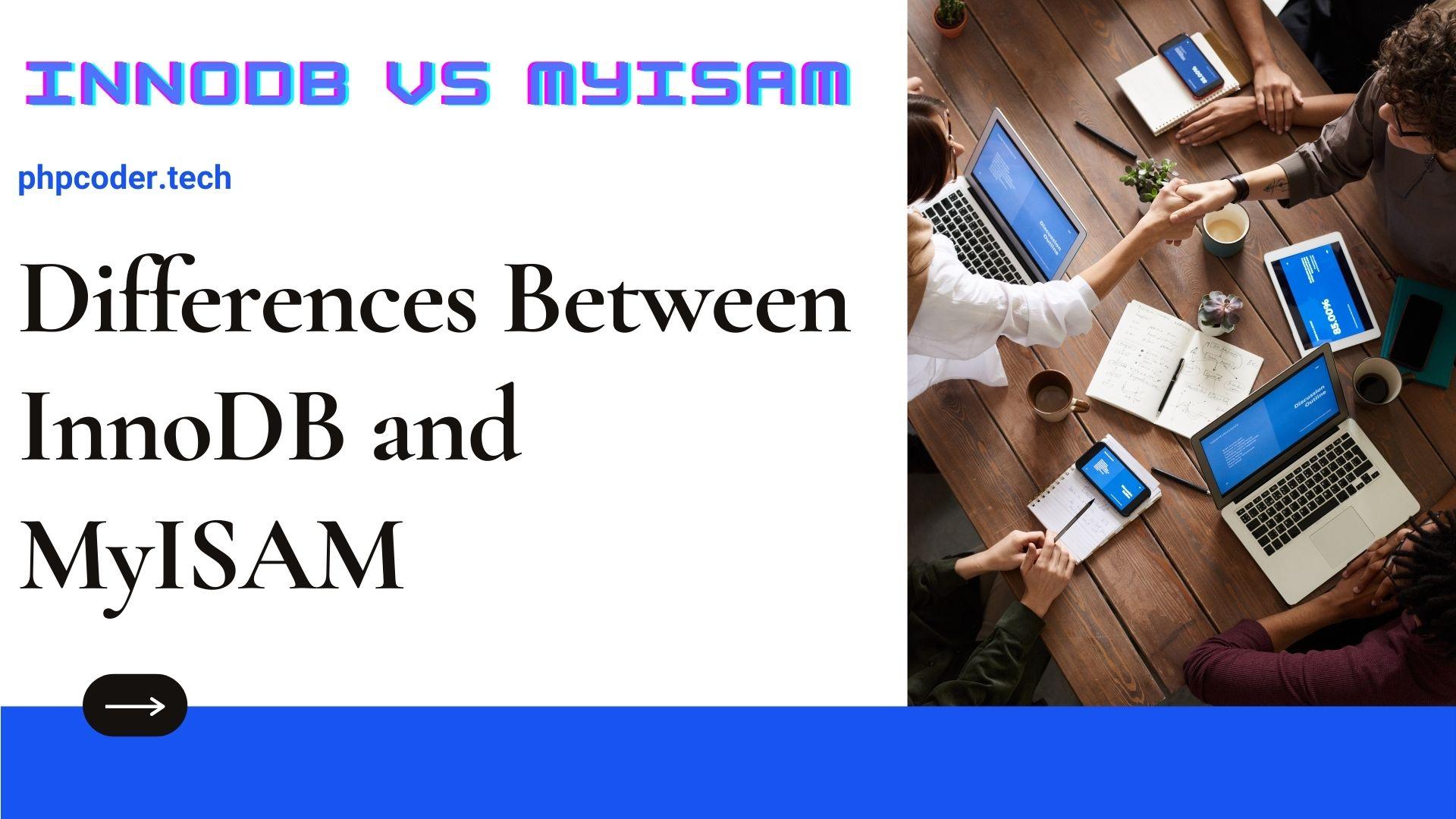 InnoDB vs MyISAM: Differences InnoDB and MyISAM- PHPCODER.TECH