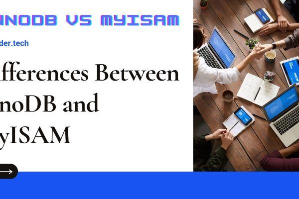 Differences Between InnoDB and MyISAM: InnoDB vs MyISAM