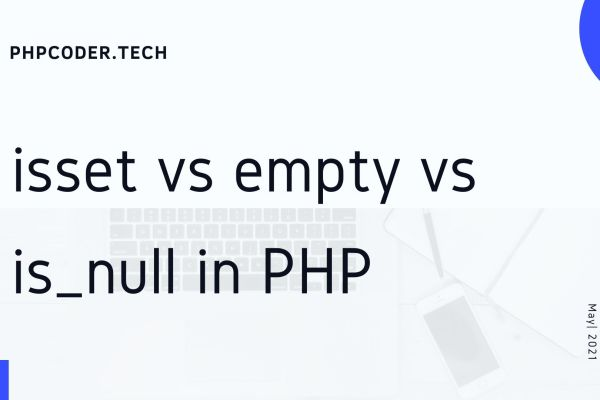 isset vs empty vs is_null in PHP With Example