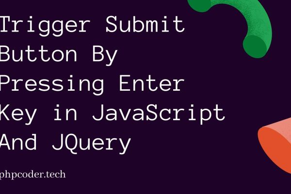 Trigger Submit Button By Pressing Enter Key in JavaScript And JQuery