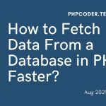 How to Fetch Data From a Database in PHP Faster?