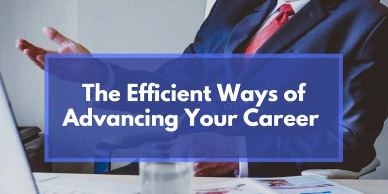 Most Efficient Ways of Advancing Your Career