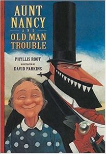 AUNT NANCY AND OLD MAN TROUBLE by Phyllis Root