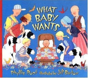 WHAT BABY WANTS by Phyllis Root