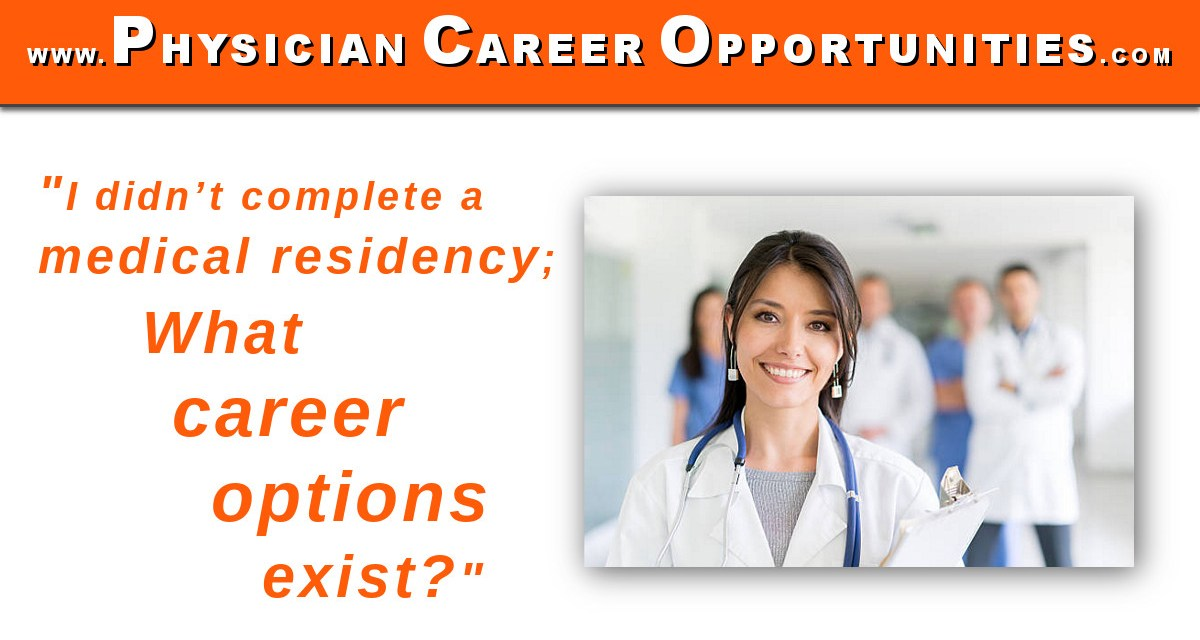 """""""I didn't complete a medical residency; what career options exist?"""""""