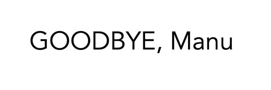 Goodbye, Manu