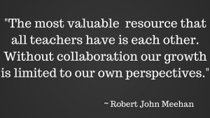 The most valuable resource that all teachers have is each other. Without collaboration our growth is limited
