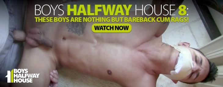 Don't miss Boys Halfway House new feature, watch these young boys be nothing more that a cumrag!