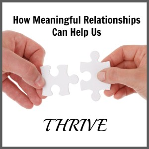 How Meaningful Relationships Can Help Us THRIVE