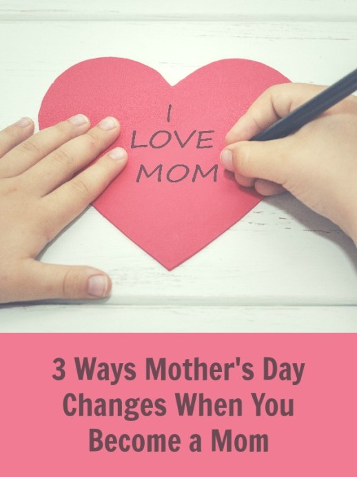 3 Ways Mother's Day Changes When You Become a Mom