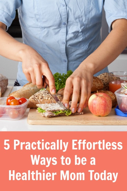 5 Practically Effortless Ways to be a Healthier Mom Today