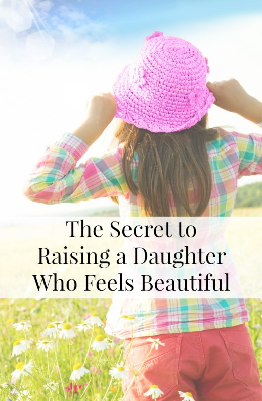 The Secret to Raising a Daughter Who Feels Beautiful