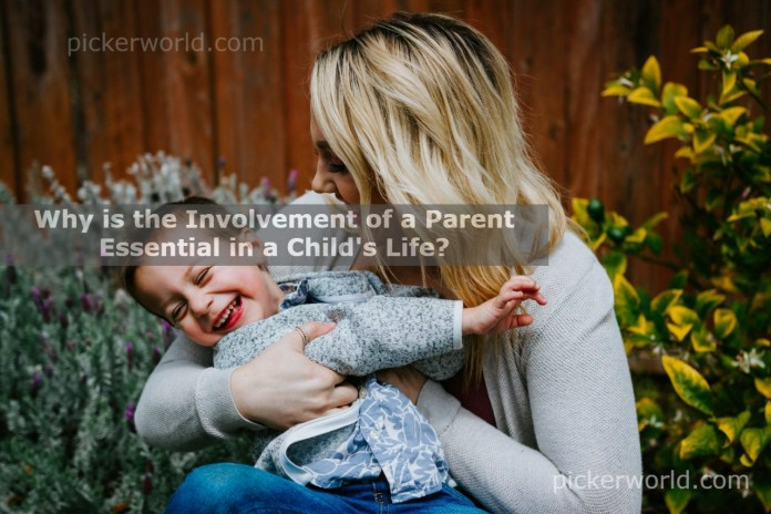Why is the Involvement of a Parent Essential in a Child's Life?