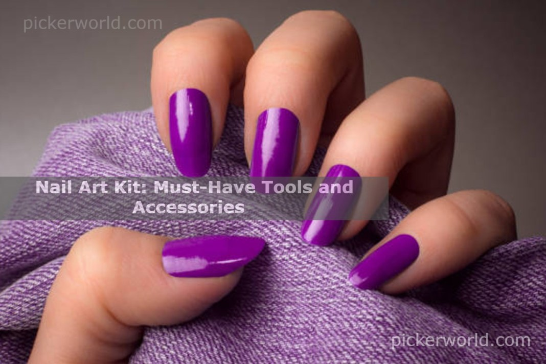 Nail Art Kit: Must-Have Tools and Accessories
