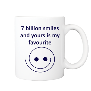 7 billion smiles and yours is my favourite gift mug