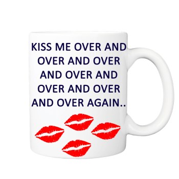 Kiss Me Over and Over Again Fantastic Gift Idea Couple Gift Mug