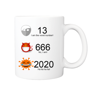 Funny Mug - 13 I am The Worst Number! 666 No, I am! 2020 Ha ha ha ha!
