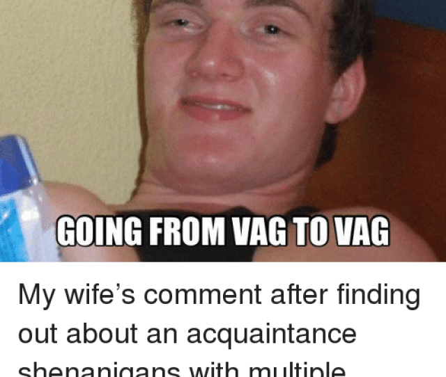 Hes One Of Them Damn Dick Travelers Going From Vag To Vag Shenanigans Meme On Ballmemes Com