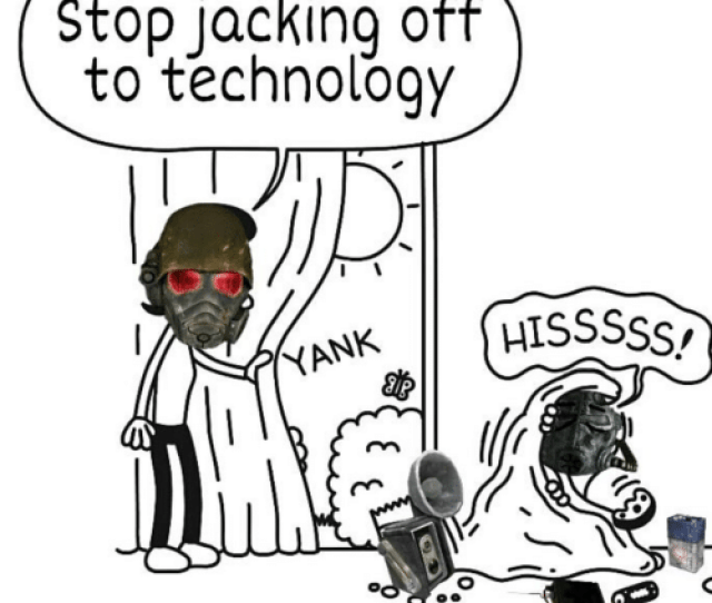 Jacking Off Technology And Stop Stop Jacking Off To Technology Hisssss Yank