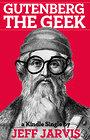 Gutenberg the Geek (Kindle Single) - Jeff Jarvis