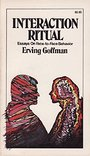 Interaction Ritual: Essays on Face-To-Face Behavior - Erving. Goffman