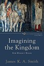 Imagining the Kingdom (Cultural Liturgies): How Worship Works - James K. A. Smith