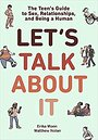 Let's Talk About It: The Teen's Guide to Sex, Relationships, and Being a Human - Erika Moen