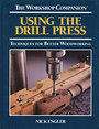 Using the Drill Press: Techniques for Better Woodworking (The Workshop Companion) - Nick Engler