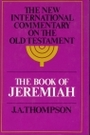 The book of Jeremiah (The New international commentary on the Old Testament) - J. A Thompson