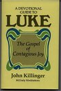 A devotional guide to Luke: The Gospel of contagious joy - John Killinger