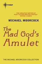 The Mad God's Amulet (Hawkmoon: The History…
