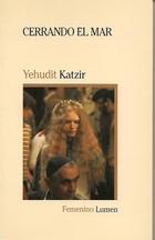 Cerrando el mar by Yehudit Katzir