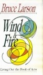 Wind & fire: Living out the book of Acts - Bruce Larson