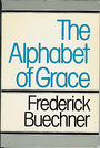 The Alphabet of Grace - Frederick Buechner
