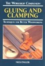 Gluing and Clamping: Techniques for Better Woodworking (The Workshop Companion) - Nick Engler