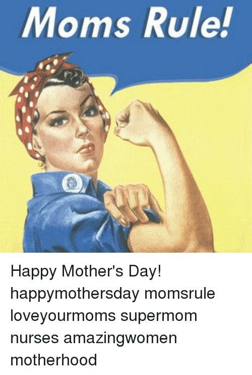 Moms Rule! Happy Mother's Day! Happymothersday Momsrule ...