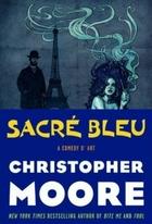 Sacré Bleu: A Comedy d'Art by Christopher…