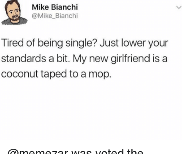 Instagram Meme And Memes Mike Bianchi Mike Bianchi Tired Of Being Single