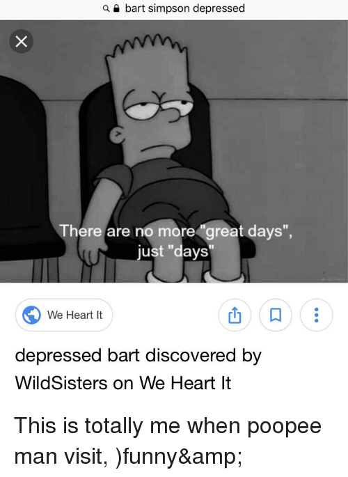 A E Bart Simpson Depressed There Are No Moregreat Davs Just