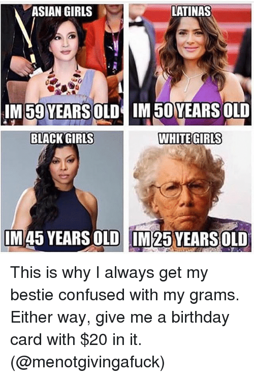 Asian Birthday And Confused Asian Girls Latinas Im59 Years Oldim 5oyears Old Black