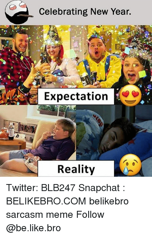 Celebrating New Year Expectation Reality Twitter BLB247 Snapchat     Be Like  Meme  and Memes  Celebrating New Year  Expectation Reality Twitter
