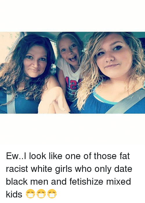 Memes White Girl And Racist Ew I Look Like One Of