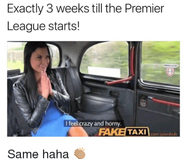 Crazy Fake And Horny Exactly  Weeks Till The Premier League Starts