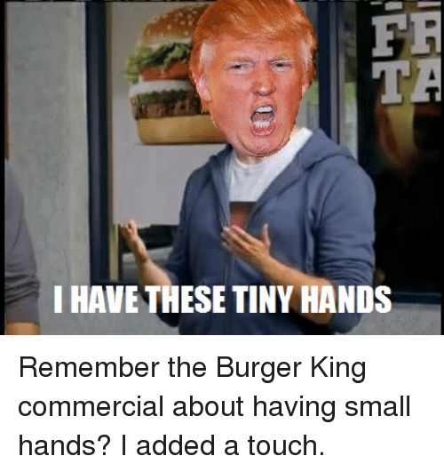 Burger King Funny And Burger King Commercial Fr I Have These Tiny Hands
